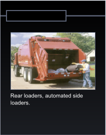 Rear loaders, automated side  loaders.